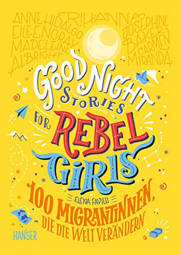 Good Night Stories for Rebel Girls - 100 Migrantinnen, die die Welt verändern