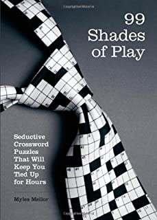 99 Shades of Play: Seductive Crossword Puzzles That Will Keep You Tied Up for Hours (Brain Works)