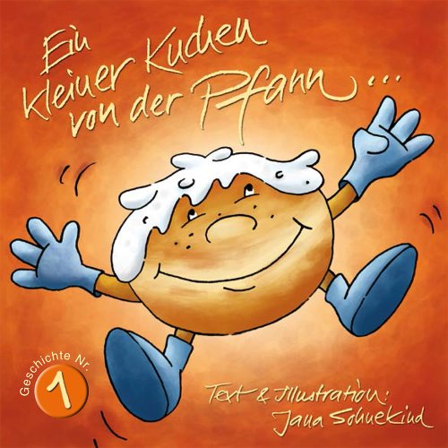 Ein kleiner Kuchen von der Pfann...: Geschichte eines Pfannkuchens (Berliner/Krapfen), 3-99 Jahre