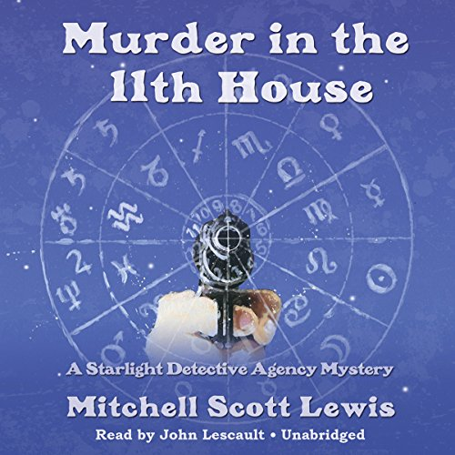 Murder in the 11th House     A Starlight Detective Agency Mystery              De :                                                                                                                                 Mitchell Scott Lewis                               Lu par :                                                                                                                                 John Lescault                      Durée : 6 h et 59 min     Pas de notations     Global 0,0