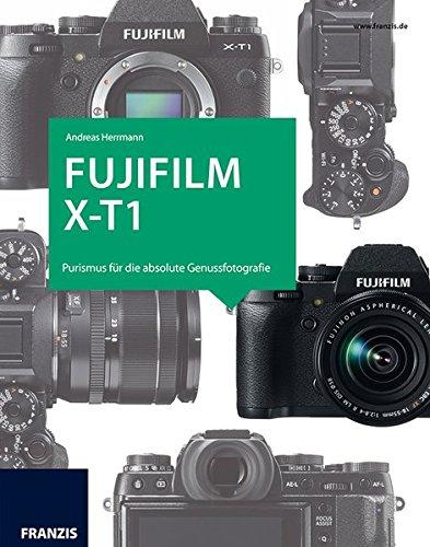 Das Kamerabuch Fujifilm X-T1: Purismus für die absolute Genussfotografie