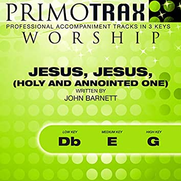 Jesus, Jesus, Holy and Annointed One (Worship Primotrax) [Performance Tracks] - EP