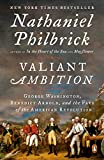 Valiant Ambition: George Washington, Benedict Arnold, and the Fate of...