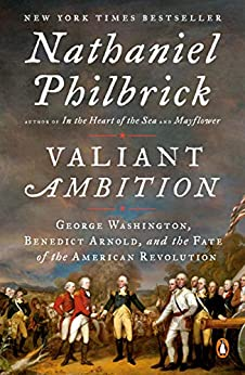 Valiant Ambition: George Washington, Benedict Arnold, and the Fate of the American Revolution (The American Revolution Series Book 2) by [Nathaniel Philbrick]