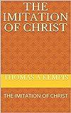THE IMITATION OF CHRIST: THE IMITATION OF CHRIST (English Edition)