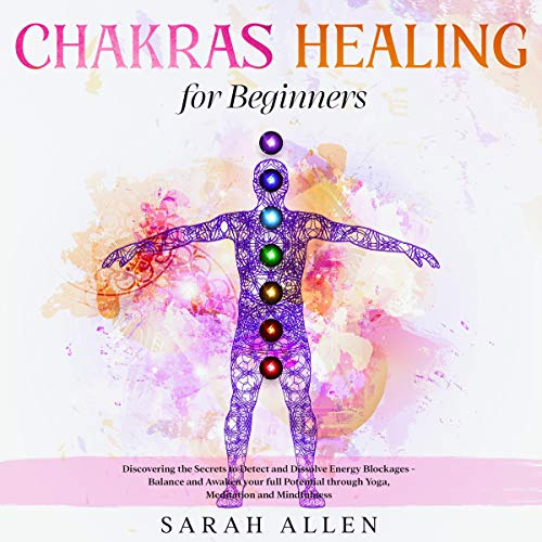Chakras Healing for Beginners: Discovering the Secrets to Detect and Dissolve Energy Blockages - Bal