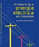 EL NEGOCIO DE LA ENERGÍA ELÉCTRICA EN CREYONES: El negocio eléctrico para personas no electricistas.