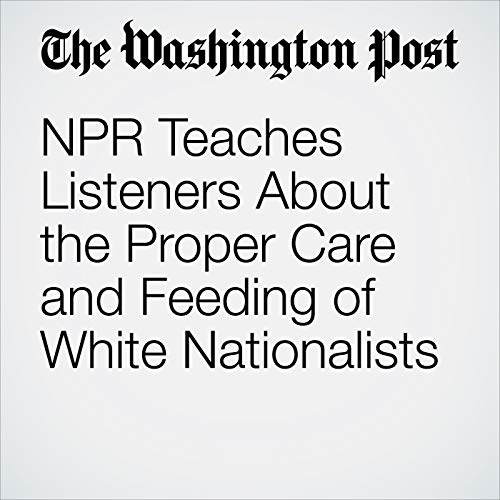 NPR Teaches Listeners About the Proper Care and Feeding of White Nationalists copertina