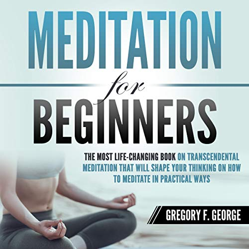 Meditation for Beginners Audiobook By Gregory F. George cover art