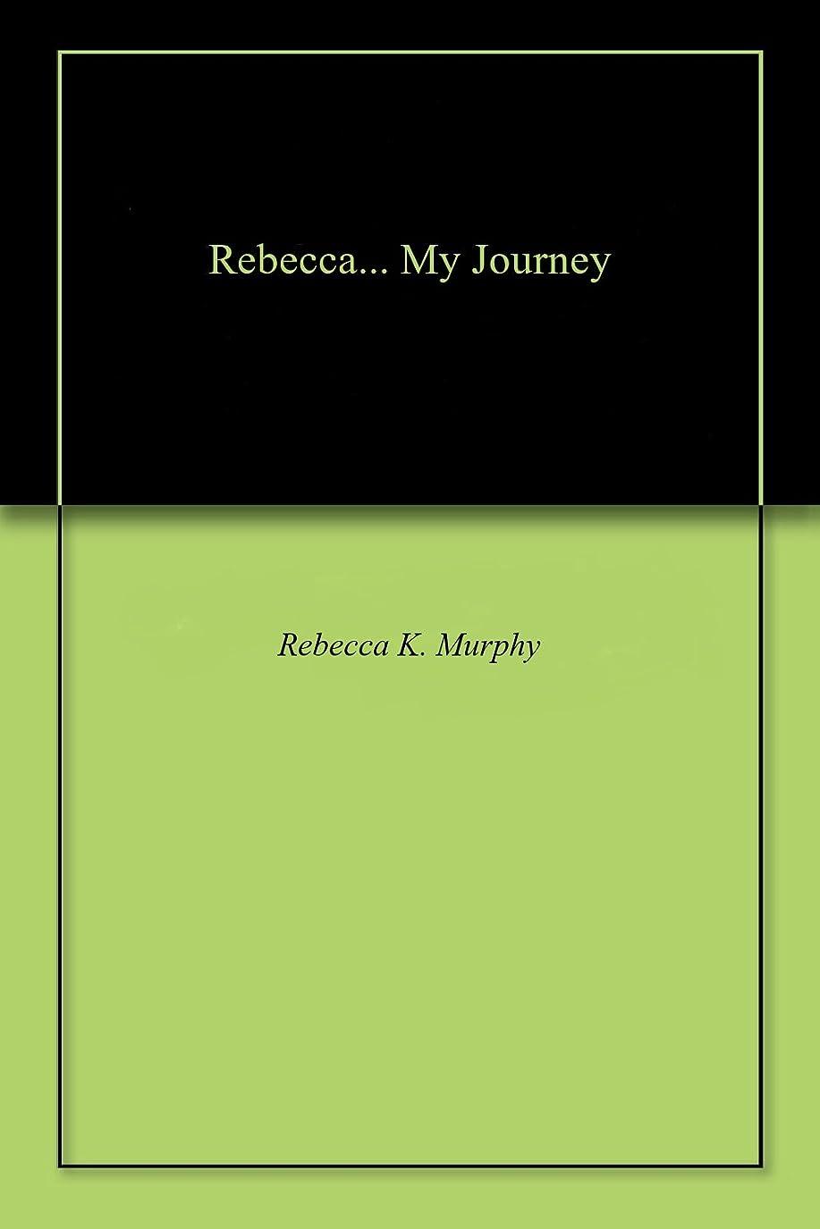 戦いこねるトラフRebecca... My Journey (English Edition)