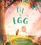 Pip and Egg: A beautiful, heartfelt story about the power of friendship