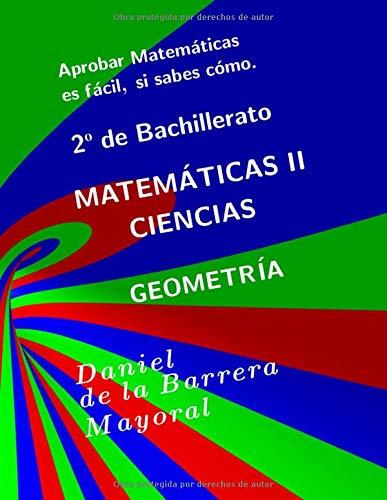 [画像:Aprobar matemáticas es fácil, si sabes cómo: Matemáticas II (Bachillerato Ciencias) Geometría]