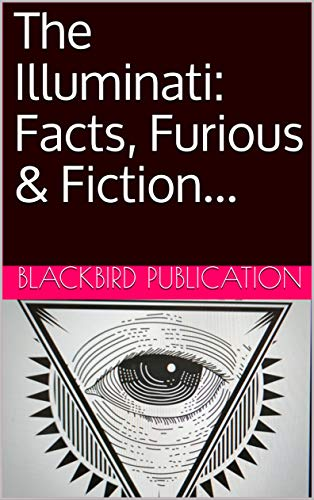 The Illuminati: Facts, Furious & Fiction... (English Edition)
