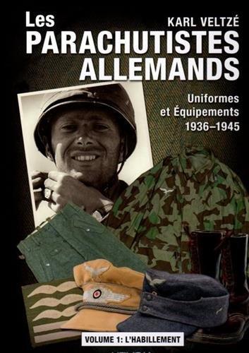 Les parachutistes allemands : Uniformes et équipements 1936-1945 : Volume 1, L'habillement