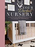 Your Perfect Nursery: A Step-by-Step Approach to Creating the Nursery of Your Dreams