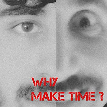 Why Make Time?