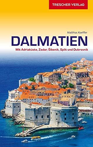 Reiseführer Dalmatien: Mit Adriaküste, Zadar, Sibenik, Split und Dubrovnik (Trescher-Reiseführer)