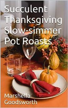 Succulent Thanksgiving Slow-simmer Pot Roasts by [Marshella Goodsworth]