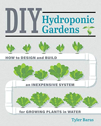 DIY Hydroponic Gardens: How to Design and Build an...
