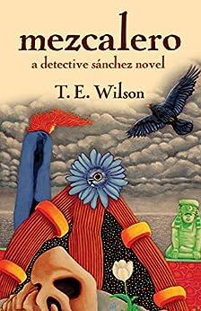 Mezcalero: a detective sánchez novel by [T. E. Wilson]