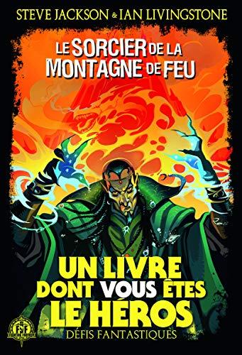 LE SORCIER DE LA MONTAGNE DE FEU - UN LIVRE DONT VOUS ETES LE HEROS - DEFIS FANTASTIQUES 1