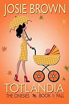 Totlandia: Book 1 (Contemporary Romance): The Onesies - Fall by [Josie Brown]