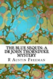 The Blue Sequin: A Dr John Thorndyke Mystery: (R Austin Freeman Classic Collection)