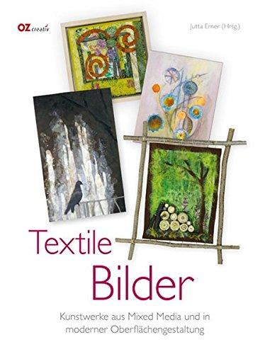 Textile Bilder: Kunstwerke aus Mixed Media und in modener Oberflächengestaltung