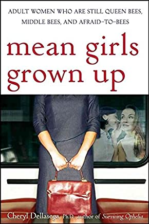 [Mean Girls Grown Up: Adult Women Who are Still Queen Bees, Middle Bees, and Afraid-to-Bees] (By: Cheryl Dellasega) [published: September, 2005]