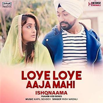 "Loye Loye Aaja Mahi (From ""Ishqnaama"") - Single"