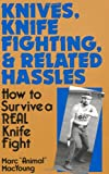 Knives, Knife Fighting, And Related Hassles: How To Survive A Real Knife Fight