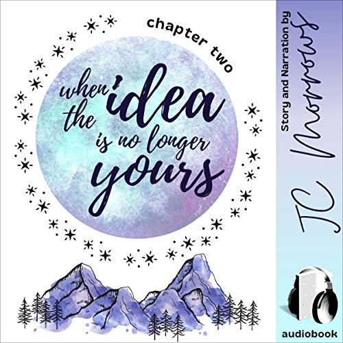 When the Idea Is No Longer Yours - Chapter Two Audiobook By JC Morrows cover art