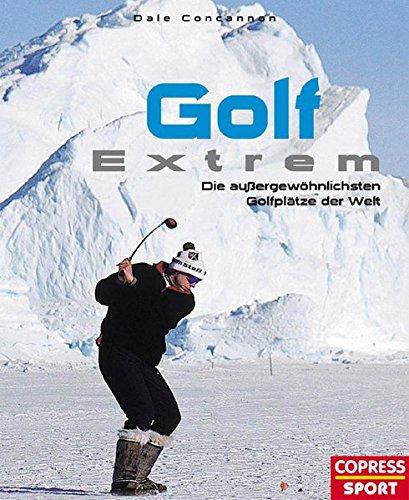 Golf Extrem: Die aussergewöhnlichsten Golfplätze der Welt: Die außergewöhnlichsten Golfplätze der Welt