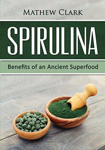 Spirulina: Benefits of an Ancient Superfood (English Edition)