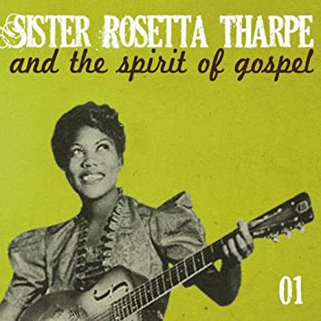 Sister Rosetta Tharpe and the Spirit of Gospel, Vol. 1