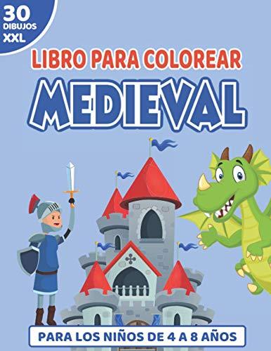 Libro para Colorear Medieval: Cuaderno para los Niños de 4 a 8 años | 30 Dibujos Gigantes de la Edad Media | Caballeros, Castillos, Peleas ... | Tamaño Grande