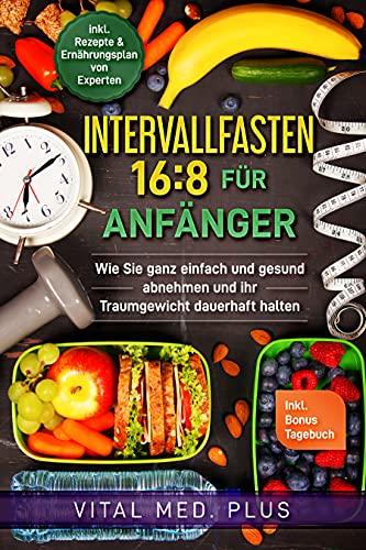 Intervallfasten 16:8 für Anfänger: Wie Sie ganz einfach und gesund abnehmen und ihr Traumgewicht dauerhaft halten (German Edition)