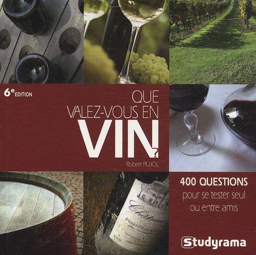 Que valez-vous en vin ? (Que valez-vous: 400 questions pour se tester seul ou entre amis)