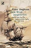 Dem Wind ausgeliefert. James Cook und die abenteuerliche Suche nach Australien - Peter Aughton