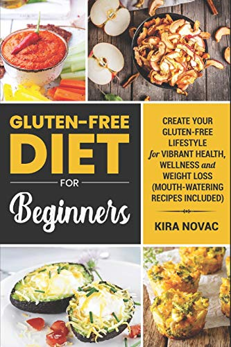 Gluten-Free Diet for Beginners: Create Your Gluten-Free Lifestyle for Vibrant Health, Wellness and Weight Loss (Mouth-Watering Recipes Included) ... Guide, Celiac Disease CookBook) (Volume 1)