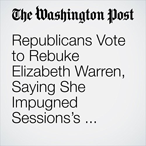 Republicans Vote to Rebuke Elizabeth Warren, Saying She Impugned Sessions's Character audiobook cover art