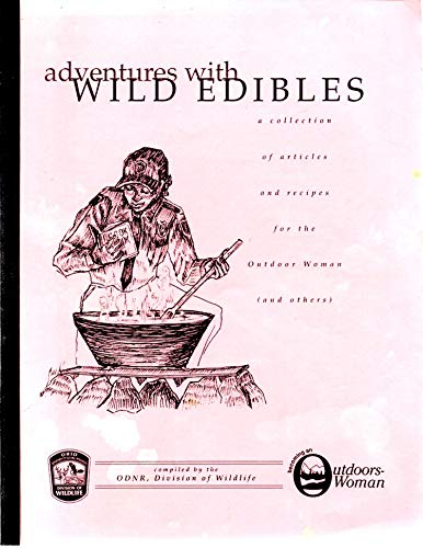Adventures with Wild Edibles A Collection of Articles and Recipes for the Outdoor Woman (and others)