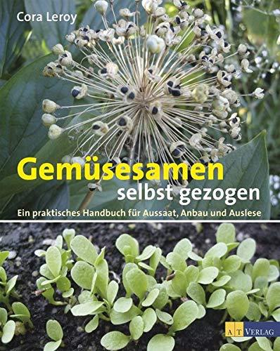 Gemüsesamen selbst gezogen: Ein praktisches Handbuch für Aussaat, Anbau und Auslese