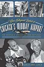 When Hollywood Landed at Chicago's Midway Airport:: The Photos & Stories of Mike Rotunno