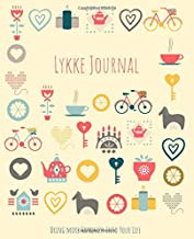 Lykke Journal: Bring more happiness into your life | A guided mindfulness and visualization journal based on the Danish concept of happiness