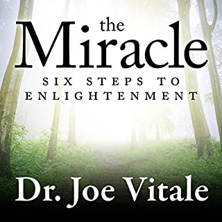 The Miracle     Six Steps to Enlightenment              By:                                                                                                                                 Joe Vitale                               Narrated by:                                                                                                                                 Don Hagen                      Length: 6 hrs and 56 mins     9 ratings     Overall 5.0