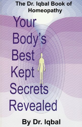 Your Body's Best Kept Secrets Revealed (The Dr. Iqbal Book of Homeopathy, Part One)