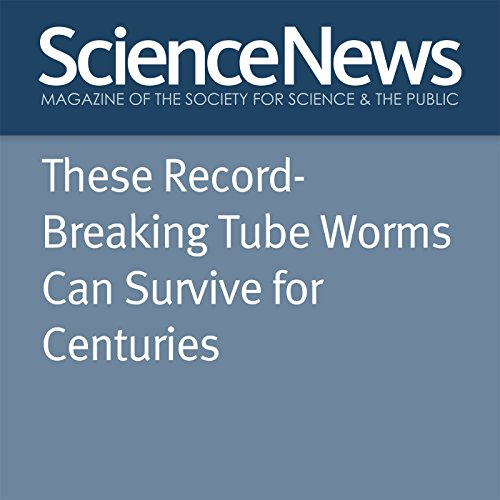 These Record-Breaking Tube Worms Can Survive for Centuries cover art