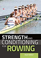 Strength and Conditioning for Rowing