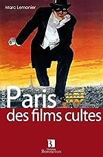 Paris des films cultes - Les films qui y sont tournés, les acteurs qui en foulent les pavés... de Marc Lemonier